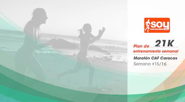 Plan de entrenamiento – Semana 15/16 – Medio Maratón CAF Caracas